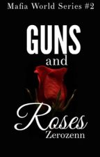GUNS and ROSES (COMPLETED) by GoddessMoon