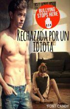 RECHAZADA POR UN IDIOTA by cacahuetemoragetta