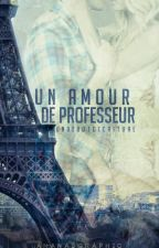 Un amour de professeur [EN CORRECTION] by Undebutdecriture