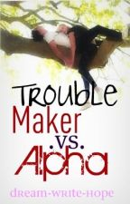 Trouble Maker vs Alpha(photo of Jessie) by dream-write-hope