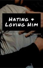 Hating & Loving Him {18+} [COMPLETED] by Devils_Assasin