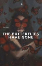 The Butterflies Have Gone  by teptepcg