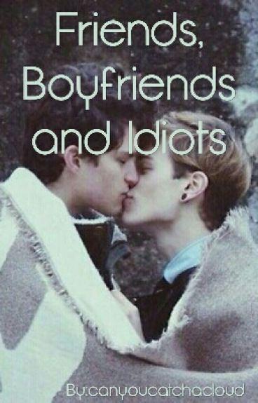 Friends, Boyfriends and Idiots (boyxboy)
