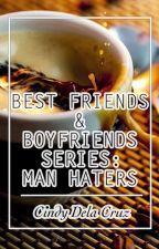 Best Friends and Boyfriends Series 1: Man Haters by CindyWDelaCruz