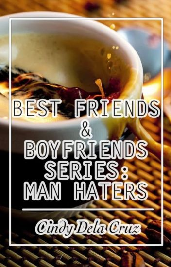 Best Friends and Boyfriends Series 1: Man Haters