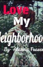 Love My Neighborhood by Alzilla