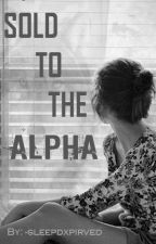 sold to the alpha by -sleepdxpirved