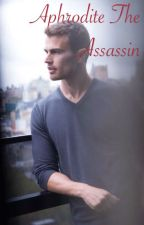 Aphrodite the Assassin (Theo James FanFic) by fangirl_life31