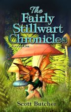 The Fairly Stillwart Chronicles Volume 1 by ScottButcher