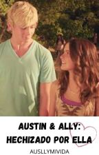 Austin & Ally: Hechizado por ella by Ausllymivida