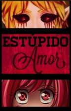 Estúpido Amor (CherryxBen) by _Cherry_Pau_