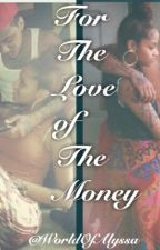 For The Love Of The Money by 1LoveMagic