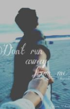 Don't Run Away From Me by xxlonelyheart