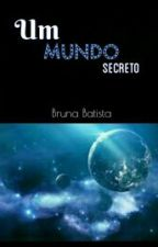 Um mundo secreto by Bruna_C_Batista