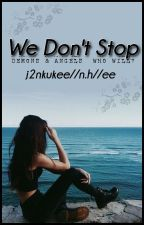 We Don't Stop // n.h // ee // pausil by j2nkukee