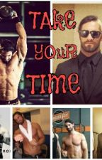 Take your time - a seth rollins story by -Grayismydrug