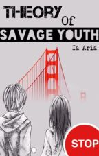 【Theory of Savage Youth】 by Ia-Aria