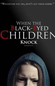 When the Black-Eyed Children Knock & Other Stories by BenSobieck