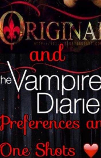 The Originals and The Vampire Diaries Preferences  and One Shots