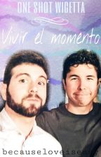 Vivir el momento | One Shot Wigetta by becauseloveiseasy