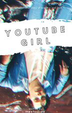 •YouTube Girl• [book one] ✔ by muffingirllover