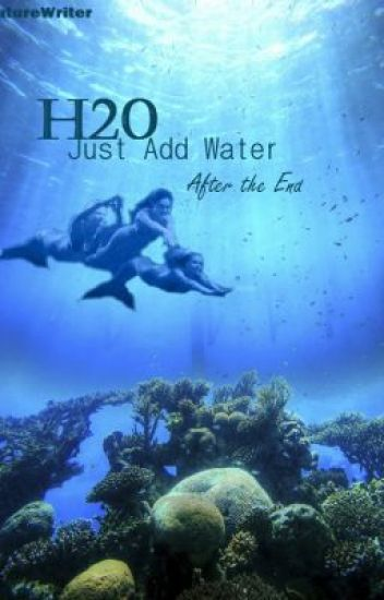 H20 just add water after the end amaturewriter wattpad for H20 just add water seasons