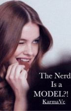 The Nerd Is A Model*ON HOLD* by xoxoissues