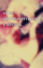 vidas distintas,errores y amores. by MaiteAlmiron