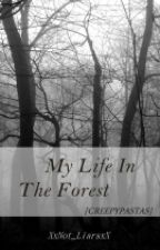 My life in the forest (Creepypastas) by XxNot_LiarsxX