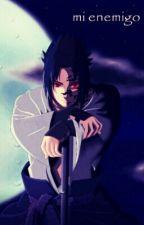 Mi Enemigo (Sasuke Uchiha) by -TamiiAlejandra-