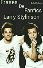 Frases de Fanfics Larry Stylinson by CarlyStylinson