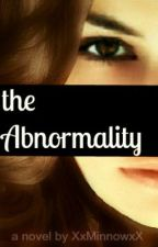 The Abnormality by XxMinnowxX