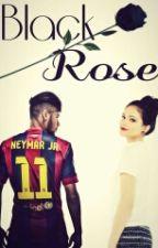 Black Rose || Neymar Jr || by mel-ss