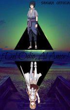 ¡Del Odio, Al Amor! •Sasuke & Tu• by Daddy-jungkook