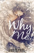 Why Me ||Book 1|| ||COMPLETED|| by _AngelFeathers_