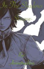 In The Shadows -Stingue- by Animetrashbin