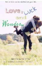 Love, Luck and Wonder [currently editing] by muchachita