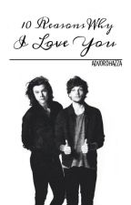 10 Reasons Why I Love You  || Larry Stylinson by ADVOROHAZZA