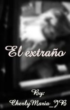 El Extraño (Justin Bieber y Tu) +18 |Terminada| by CherlyMaria_JB