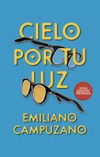 Cielo por tu Luz (Publicada por Nova Casa Editorial) by emilianocampuzano