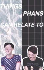 Things Dan and Phil Fans Can Relate To by ThePhanficGirls