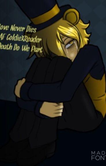 FNAF Human! Goldie X Reader #2 Love Never Dies