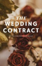 The Wedding Contract (Contract 84.1-Epilogue) [COMPLETED] by blueberrymilkshake