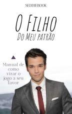 O Filho Do Meu Patrão! by Laura__Rodrigues