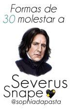30 Formas de Molestar a Severus Snape by SophiaDaPasta