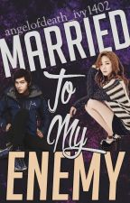 Married to my Enemy *COMPLETED* by angelofdeath_ivy1402