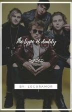 The Type Of Daddy (5sos) by locuramor