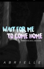 Wait for me to come Home (Sirius Black x reader) by abr1elle