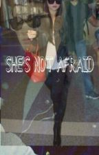 She's Not Afraid (Zayn Malik Fan Fiction) by zaynsbrunette2