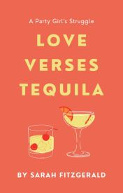 Love vs Tequila: A Party Girl's Struggle #wattys2016 by sarahhisapirate